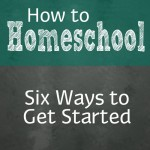 How to Homeschool:  Six Steps to Get You Started