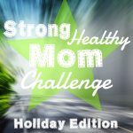 Introducing…Strong Healthy Mom Challenge!